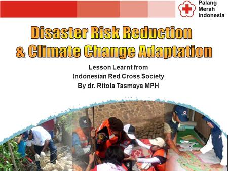 Lesson Learnt from Indonesian Red Cross Society By dr. Ritola Tasmaya MPH.