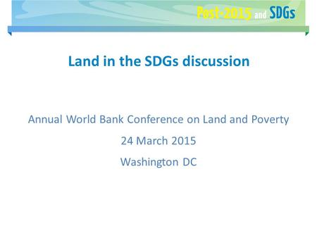 Land in the SDGs discussion Annual World Bank Conference on Land and Poverty 24 March 2015 Washington DC.