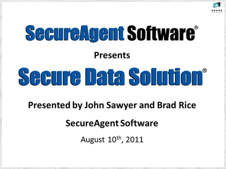 Presents Presented by John Sawyer and Brad Rice SecureAgent Software August 10 th, 2011.