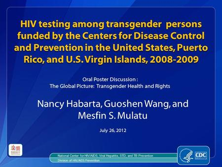 National Center for HIV/AIDS, Viral Hepatitis, STD, and TB Prevention Division of HIV/AIDS Prevention HIV testing among transgender persons funded by the.