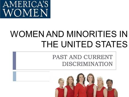 WOMEN AND MINORITIES IN THE UNITED STATES PAST AND CURRENT DISCRIMINATION.