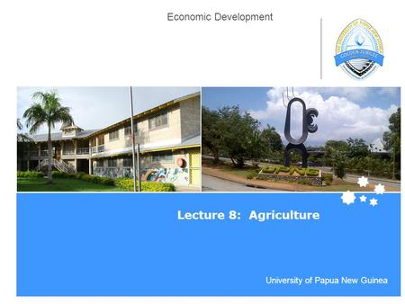 Life Impact | The University of Adelaide University of Papua New Guinea Economic Development Lecture 8: Agriculture.