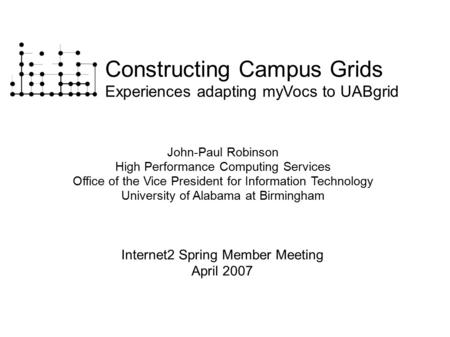 Constructing Campus Grids Experiences adapting myVocs to UABgrid John-Paul Robinson High Performance Computing Services Office of the Vice President for.