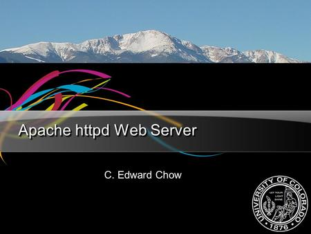 Apache httpd Web Server C. Edward Chow. Advanced Internet & Web Systems chow2 Outline of the Talk Introduction to Apache httpd web server Basic Compilation,