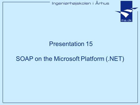 Presentation 15 SOAP on the Microsoft Platform (.NET)