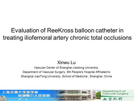 Evaluation of ReeKross balloon catheter in treating iliofemoral artery chronic total occlusions Xinwu Lu Vascular Center of Shanghai Jiaotong University.