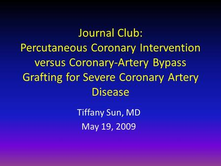 Journal Club: Percutaneous Coronary Intervention versus Coronary-Artery Bypass Grafting for Severe Coronary Artery Disease Tiffany Sun, MD May 19, 2009.