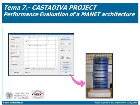 Redes Inalámbricas Máster Ingeniería de Computadores 2008/2009 Tema 7.- CASTADIVA PROJECT Performance Evaluation of a MANET architecture.