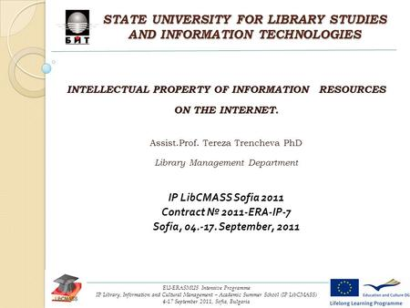 STATE UNIVERSITY FOR LIBRARY STUDIES AND INFORMATION TECHNOLOGIES INTELLECTUAL PROPERTY OF INFORMATION RESOURCES ON THE INTERNET. Assist.Prof. Tereza Trencheva.