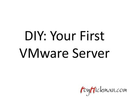DIY: Your First VMware Server. Introduction to ESXi, VMWare's free virtualization Operating System.