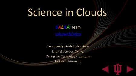 Science in Clouds SALSA Team salsaweb/salsa Community Grids Laboratory, Digital Science Center Pervasive Technology Institute Indiana University.