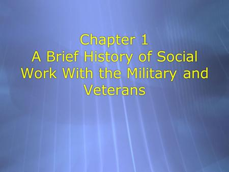 Chapter 1 A Brief History of Social Work With the Military and Veterans.