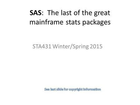 SAS: The last of the great mainframe stats packages STA431 Winter/Spring 2015.