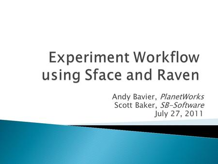 Andy Bavier, PlanetWorks Scott Baker, SB-Software July 27, 2011.