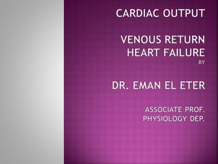  By the end of this lecture the students are expected to:  Understand the concept of preload and afterload.  Determine factors affecting the end-diastolic.