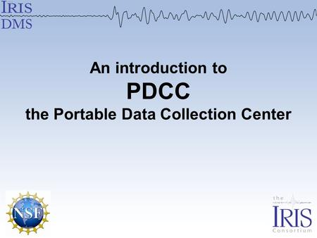 An introduction to PDCC the Portable Data Collection Center.
