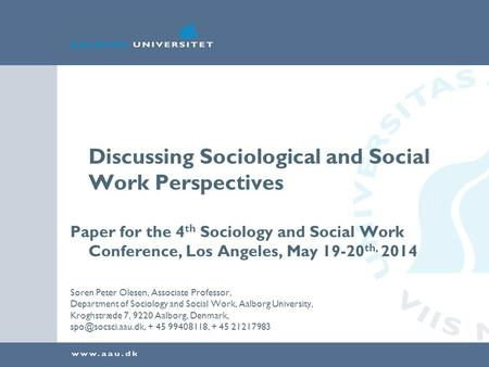 Discussing Sociological and Social Work Perspectives Paper for the 4 th Sociology and Social Work Conference, Los Angeles, May 19-20 th, 2014 Søren Peter.