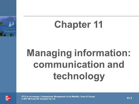 . PPTs to accompany Contemporary Management 2e by Waddell, Jones & George © 2011 McGraw-Hill Australia Pty Ltd 11-1 Chapter 11 Managing information: communication.