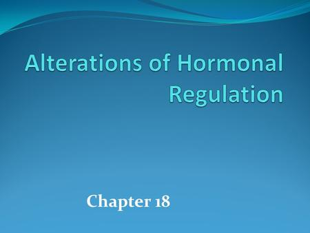 Chapter 18. Dysfunction Initially described Excessive – hypersecretion Insufficient - hyposecretion Today Abnormal receptor function Altered intracellular.