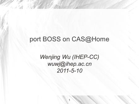 1 port BOSS on Wenjing Wu (IHEP-CC) 2011-5-10.