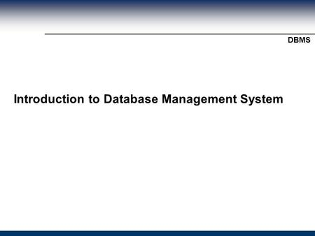 Module Title? DBMS Introduction to Database Management System.
