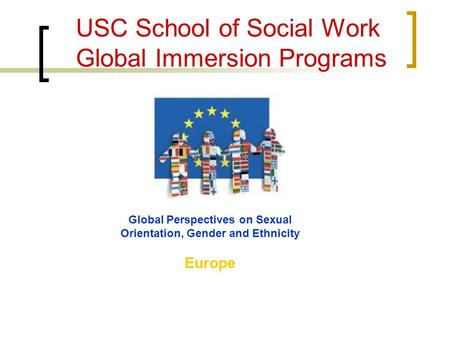USC School of Social Work Global Immersion Programs Global Perspectives on Sexual Orientation, Gender and Ethnicity Europe.