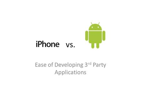 Vs. Ease of Developing 3 rd Party Applications. Points of Interest Closed Source vs. Open Source – Does It Matter? Objective-C vs. Java – Implementation.