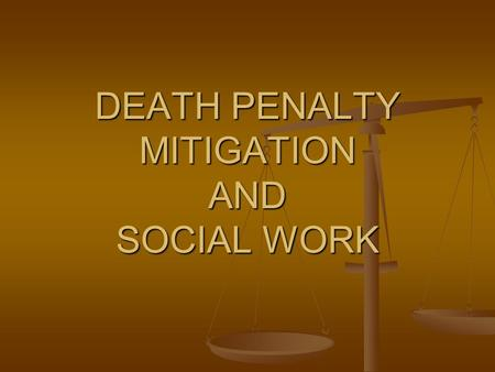 DEATH PENALTY MITIGATION AND SOCIAL WORK. Social Justice Issues: Economic discrimination Economic discrimination Racial discrimination Racial discrimination.
