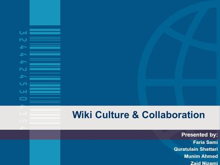 Wiki Culture & Collaboration Presented by: Faria Sami Quratulain Shattari Munim Ahmed Zaid Nizami.