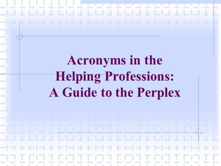 Acronyms in the Helping Professions: A Guide to the Perplex.