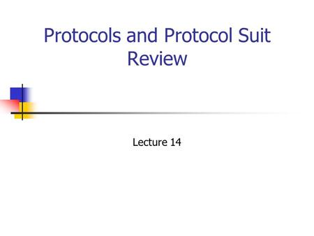 <strong>Protocols</strong> and <strong>Protocol</strong> <strong>Suit</strong> Review Lecture 14. Overview Network Access Layer Transport Layer <strong>Protocols</strong> <strong>Protocol</strong> Data Unit <strong>Protocol</strong> Architecture <strong>TCP</strong>/<strong>IP</strong>.
