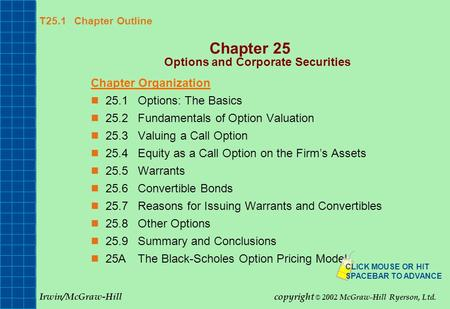 T25.1 Chapter Outline Chapter 25 Options and Corporate Securities Chapter Organization 25.1Options: The Basics 25.2Fundamentals of Option Valuation 25.3Valuing.