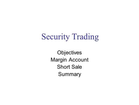 Security Trading Objectives Margin Account Short Sale Summary.