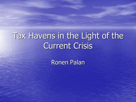 Tax Havens in the Light of the Current Crisis Ronen Palan.