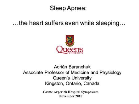 <strong>Sleep</strong> <strong>Apnea</strong>: …the heart suffers even while <strong>sleeping</strong>… Adrián Baranchuk Associate Professor of Medicine and Physiology Queen's University Kingston, Ontario,