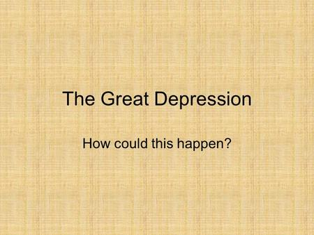 The Great Depression How could this happen?. I can see clearly now the stock has collapsed! The Great Crash was hard to for see because before this fateful.