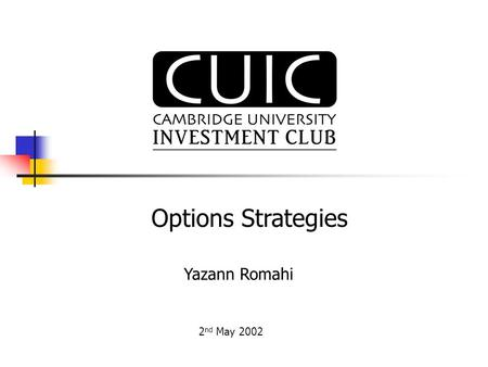 Yazann Romahi 2 nd May 2002 Options Strategies. Synopsis What is an option? Work through an example Call Option What determines the price of an option?