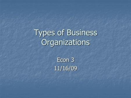 Types of Business Organizations Econ 3 11/16/09. Sole Proprietorship A business run by one person A business run by one person Smallest type of business.