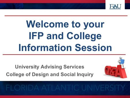 Welcome to your IFP and College Information Session University Advising Services College of Design and Social Inquiry.