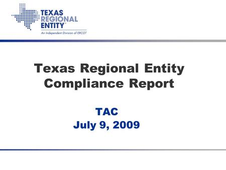 Texas Regional Entity Compliance Report TAC July 9, 2009.