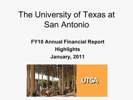 The University of Texas at San Antonio FY10 Annual Financial Report Highlights January, 2011.