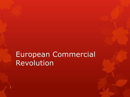 European Commercial Revolution 1. Essential Question  How did Mercantilism help to create a better environment for Free Enterprise? 2.