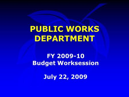 PUBLIC WORKS DEPARTMENT FY 2009-10 Budget Worksession July 22, 2009.