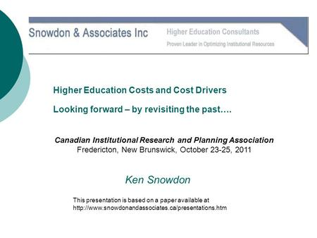 Higher Education Costs and Cost Drivers Looking forward – by revisiting the past…. Canadian Institutional Research and Planning Association Fredericton,