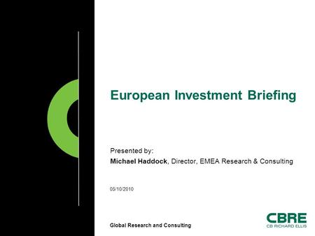 Global Research and Consulting European Investment Briefing Presented by: Michael Haddock, Director, EMEA Research & Consulting 05/10/2010.