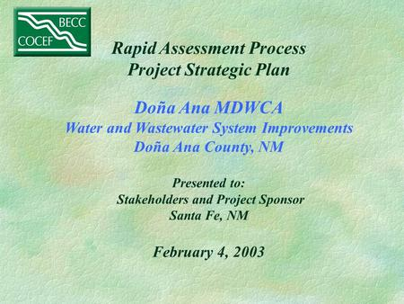 Rapid Assessment Process Project Strategic Plan Doña Ana MDWCA Water and Wastewater System Improvements Doña Ana County, NM Presented to: Stakeholders.