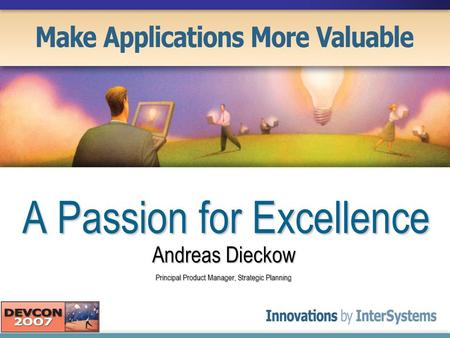 A Passion for Excellence Andreas Dieckow Principal Product Manager, Strategic Planning.