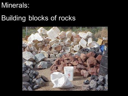 Minerals: Building blocks of rocks. Minerals: Building blocks of rocks Introduction What are minerals and how are they different from rocks? What are.