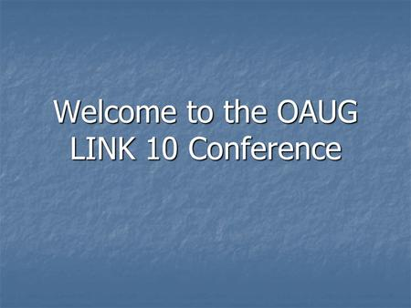 Welcome to the OAUG LINK 10 Conference. LINK 10 Participating SIGs DMUG DMUG SIG Leader: Todd Schroeder PSAP PSAP SIG Leader: Sherry DePew PSCARE PSCARE.