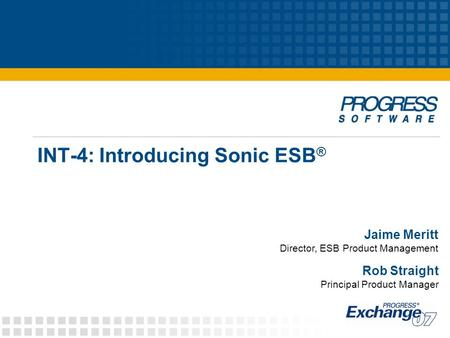INT-4: Introducing Sonic ESB ® Jaime Meritt Director, ESB Product Management Rob Straight Principal Product Manager.